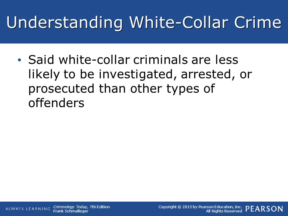 Copyright © 2015 by Pearson Education, Inc. All Rights Reserved Criminology Today, 7th Edition Frank Schmalleger Understanding White-Collar Crime Said