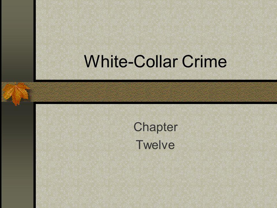White-Collar Crime Chapter Twelve