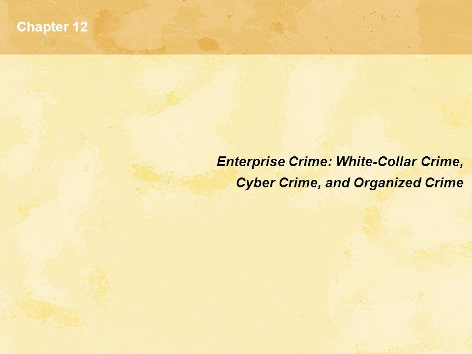Chapter 12 Enterprise Crime: White-Collar Crime, Cyber Crime, and Organized Crime