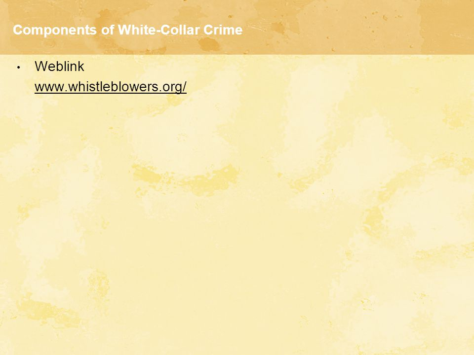 Components of White-Collar Crime Weblink www.whistleblowers.org/