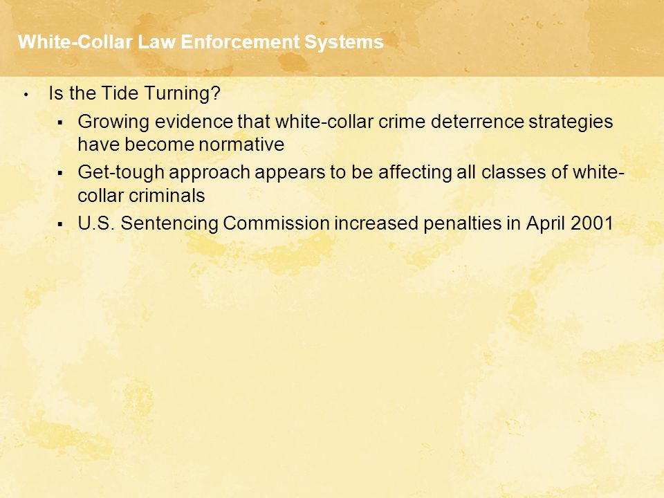 White-Collar Law Enforcement Systems Is the Tide Turning?  Growing evidence that white-collar crime deterrence strategies have become normative  Get