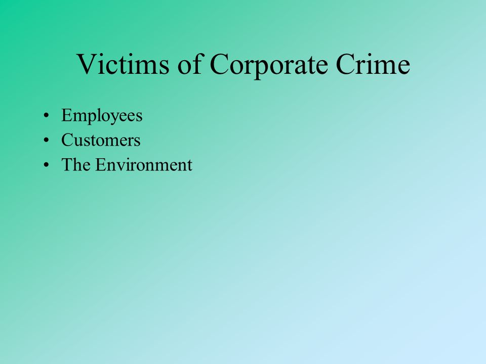 Impact of corporate crime? Occupational Disease and Injury Crime (x ½) Death 54,9288,250 Other Physical Harm 2,300,000425,000 Source: Bureau of Labor