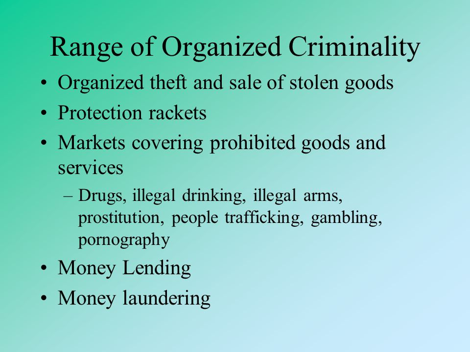 Organized Crime The production, supply and financing of illegal markets in good and services Organizations established with criminal intent, though th