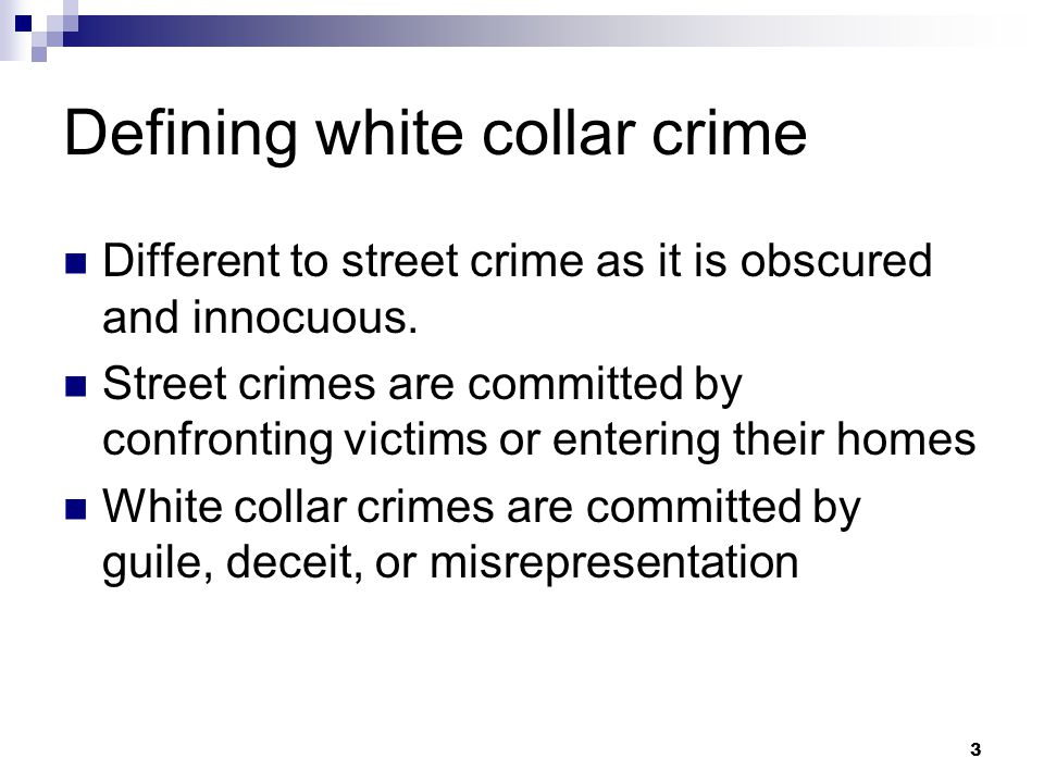 3 Defining white collar crime Different to street crime as it is obscured and innocuous.