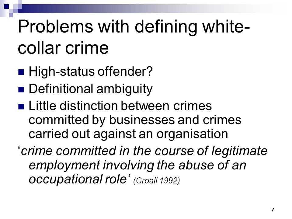 7 Problems with defining white- collar crime High-status offender.