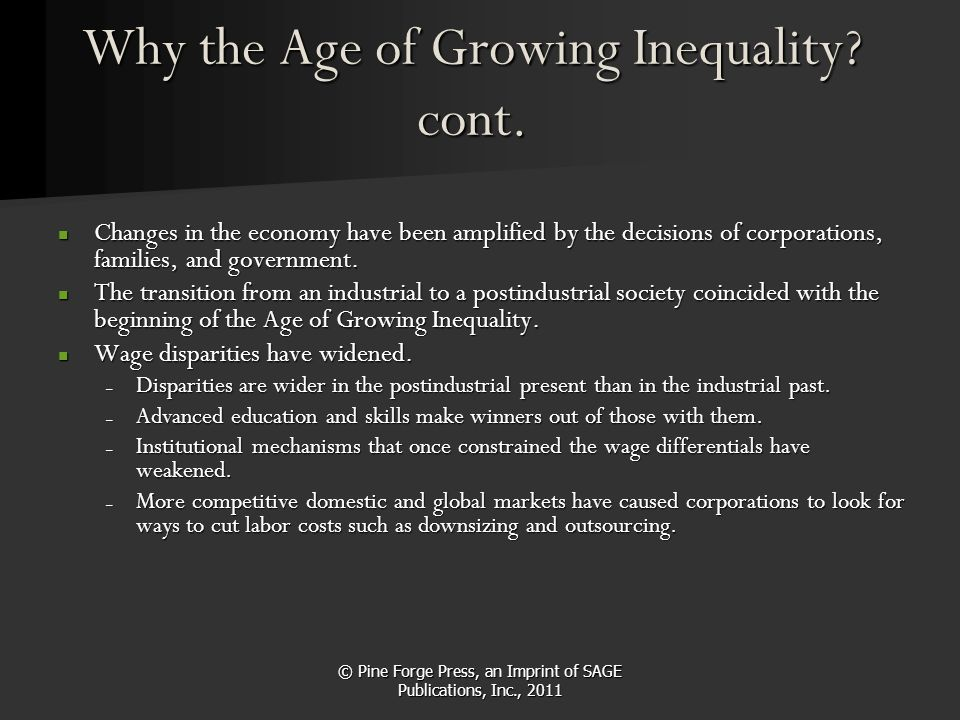 © Pine Forge Press, an Imprint of SAGE Publications, Inc., 2011 Why the Age of Growing Inequality? cont. Changes in the economy have been amplified by