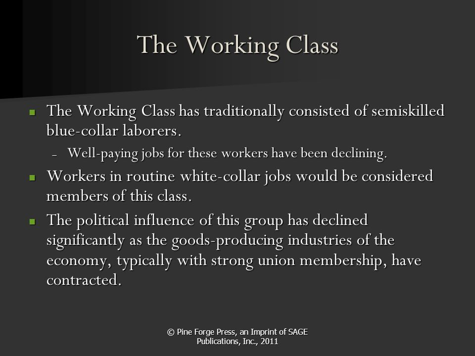 © Pine Forge Press, an Imprint of SAGE Publications, Inc., 2011 The Working Class The Working Class has traditionally consisted of semiskilled blue-co