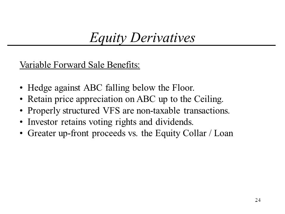 25 Equity Derivatives Variable Forward Sale Considerations: Future price appreciation is limited.