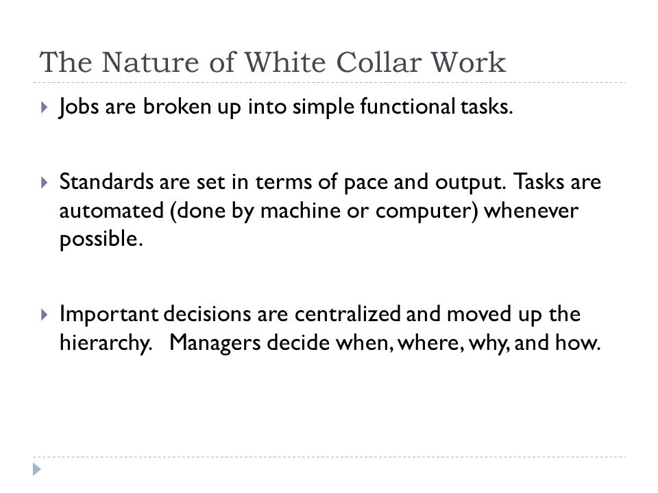 The Nature of White Collar Work  Jobs are broken up into simple functional tasks.