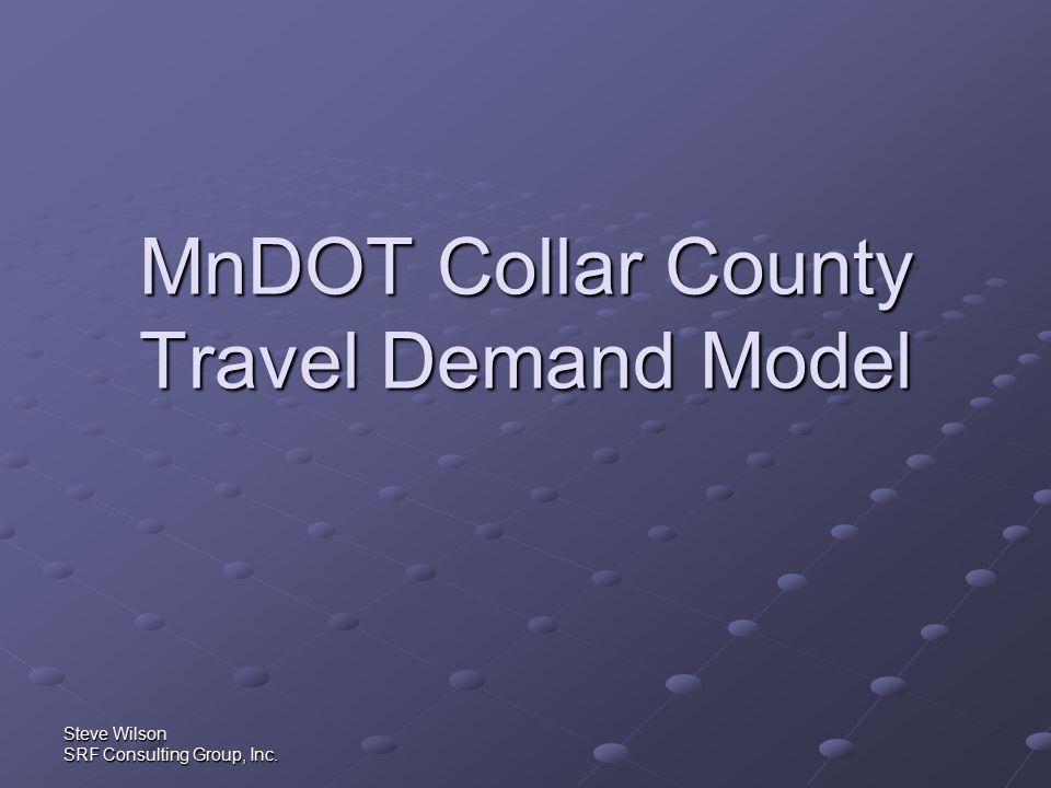 Steve Wilson SRF Consulting Group, Inc. MnDOT Collar County Travel Demand Model