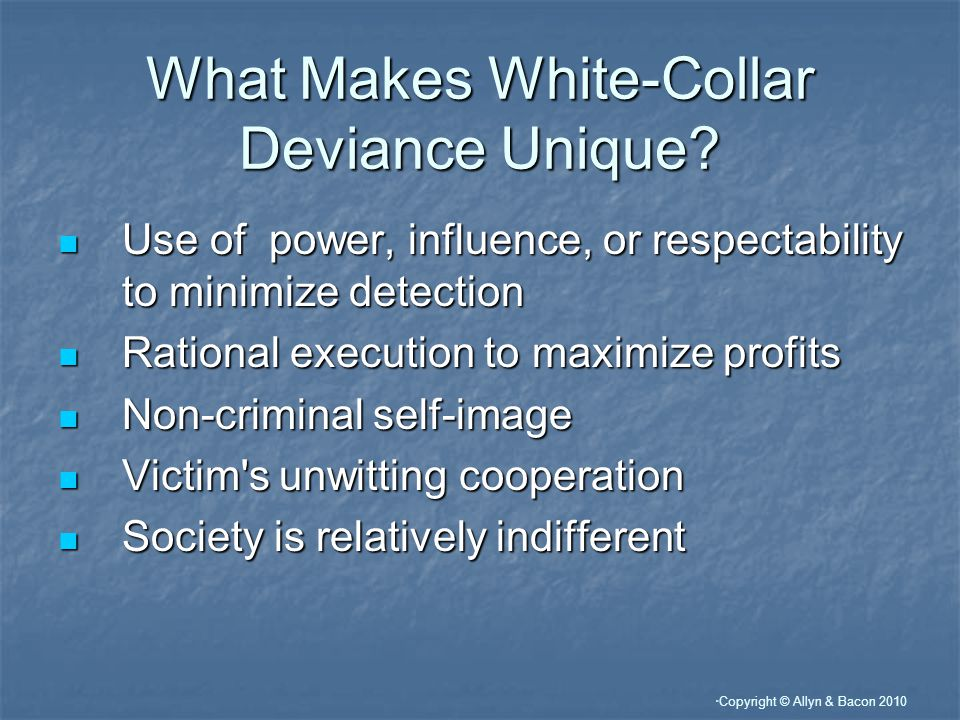 Copyright © Allyn & Bacon 2010 What Makes White-Collar Deviance Unique.