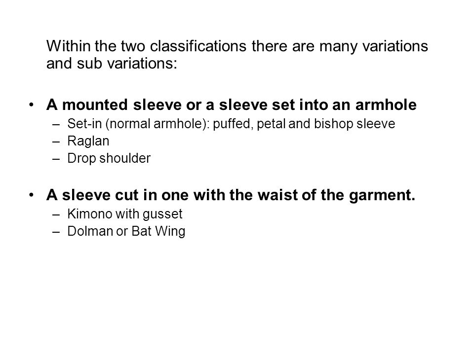 Within the two classifications there are many variations and sub variations: A mounted sleeve or a sleeve set into an armhole –Set-in (normal armhole)