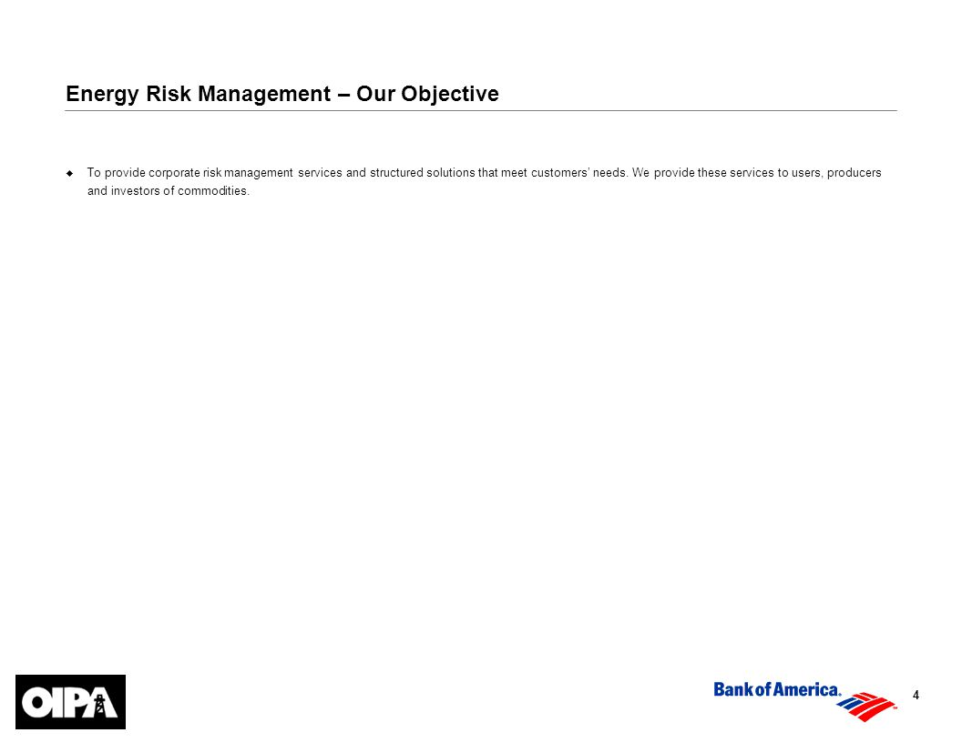 4 Energy Risk Management – Our Objective  To provide corporate risk management services and structured solutions that meet customers' needs.