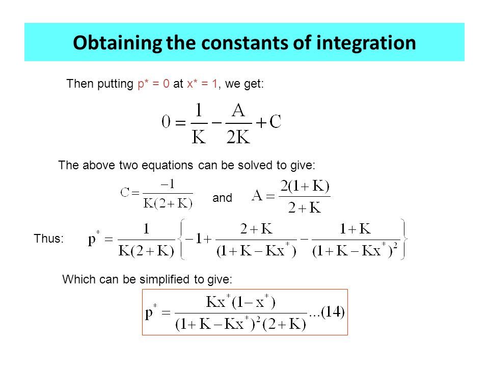 Obtaining the constants of integration Then putting p* = 0 at x* = 1, we get: The above two equations can be solved to give: and Thus: Which can be simplified to give: