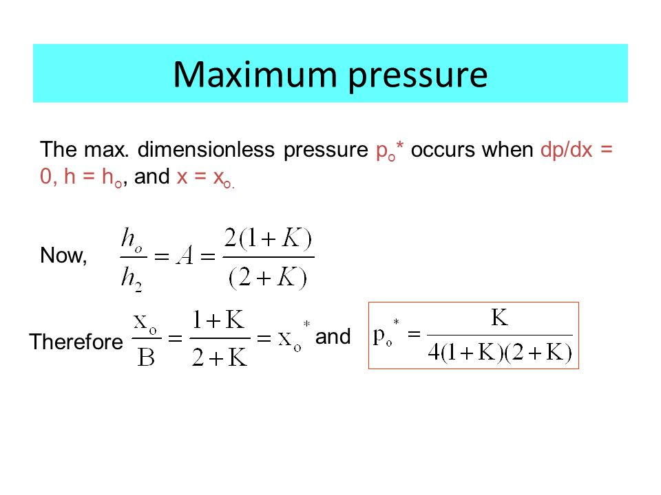 Maximum pressure The max. dimensionless pressure p o * occurs when dp/dx = 0, h = h o, and x = x o.