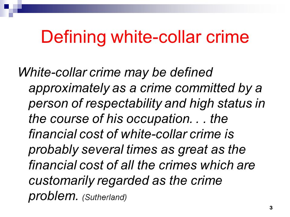 3 Defining white-collar crime White-collar crime may be defined approximately as a crime committed by a person of respectability and high status in th