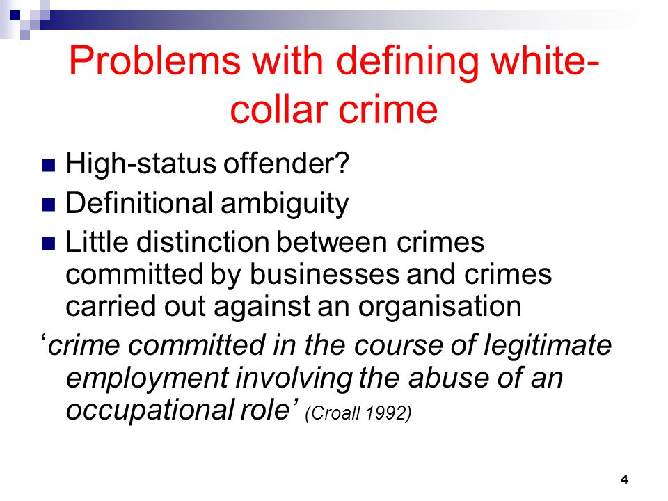 4 Problems with defining white- collar crime High-status offender? Definitional ambiguity Little distinction between crimes committed by businesses an