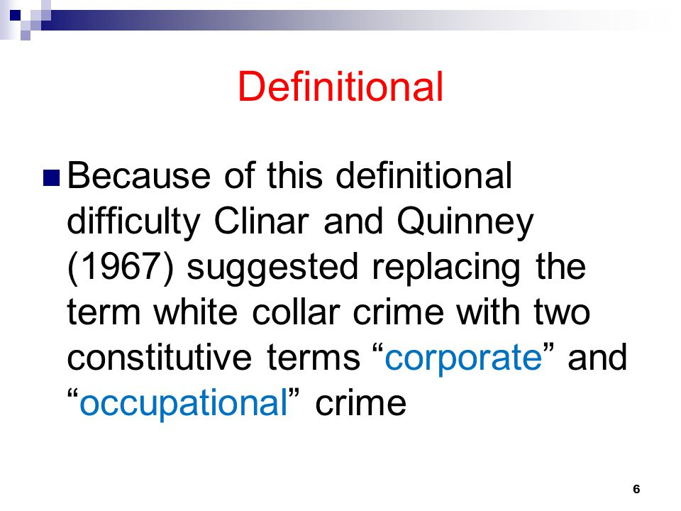 6 Definitional Because of this definitional difficulty Clinar and Quinney (1967) suggested replacing the term white collar crime with two constitutive