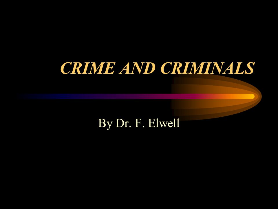 CRIME AND CRIMINALS By Dr. F. Elwell