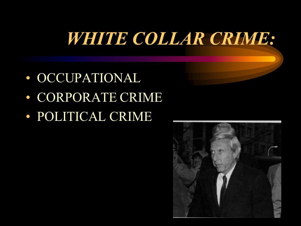 WHITE COLLAR CRIME: OCCUPATIONAL CORPORATE CRIME POLITICAL CRIME