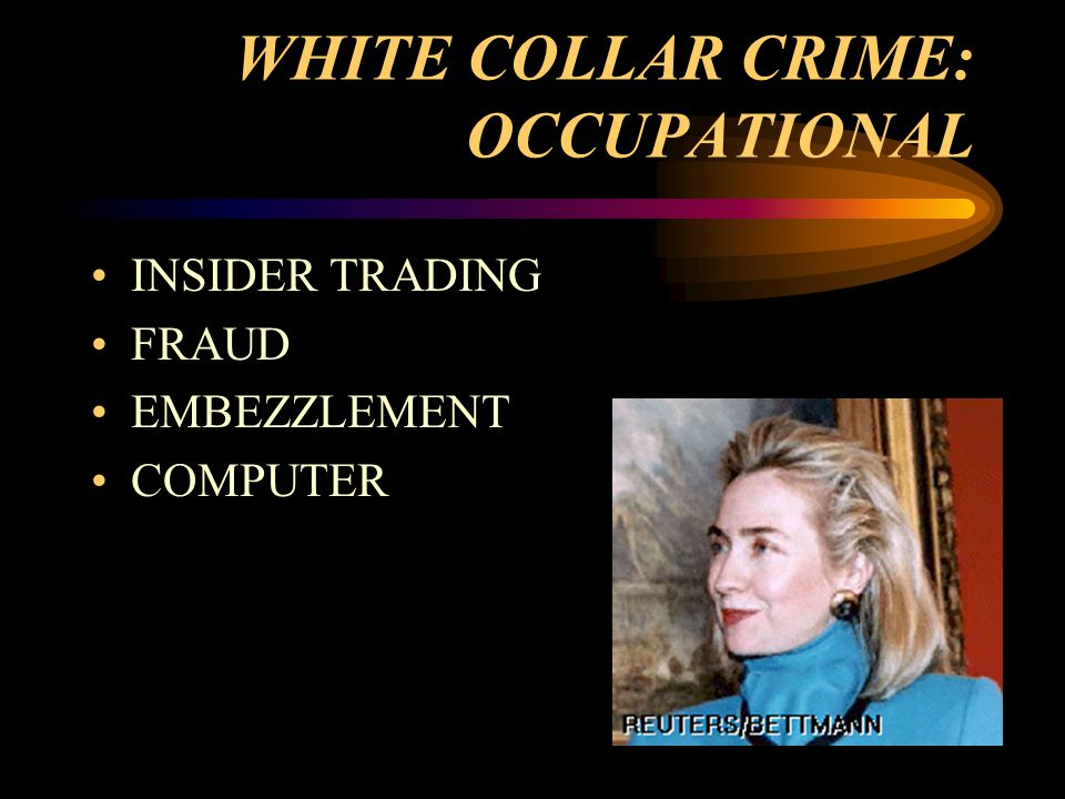 WHITE COLLAR CRIME: OCCUPATIONAL INSIDER TRADING FRAUD EMBEZZLEMENT COMPUTER