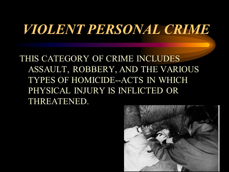 VIOLENT PERSONAL CRIME THIS CATEGORY OF CRIME INCLUDES ASSAULT, ROBBERY, AND THE VARIOUS TYPES OF HOMICIDE--ACTS IN WHICH PHYSICAL INJURY IS INFLICTED OR THREATENED.