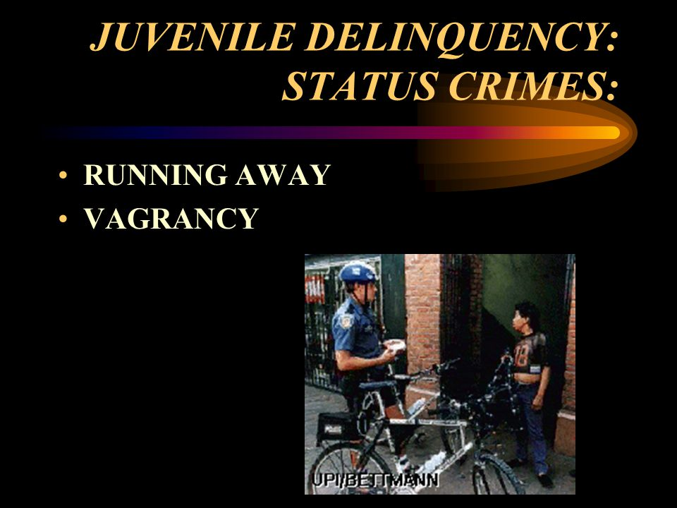 JUVENILE DELINQUENCY: STATUS CRIMES: RUNNING AWAY VAGRANCY