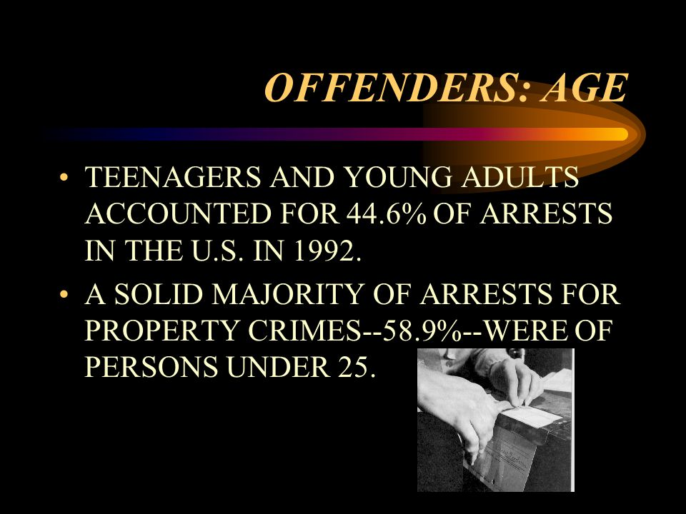 OFFENDERS: AGE TEENAGERS AND YOUNG ADULTS ACCOUNTED FOR 44.6% OF ARRESTS IN THE U.S.
