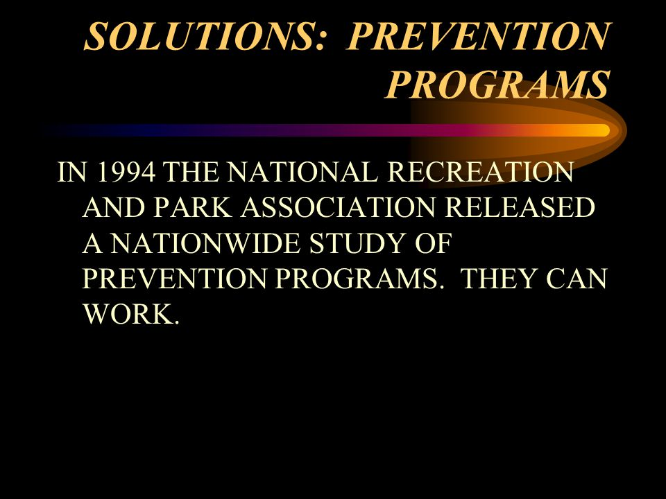 SOLUTIONS: PREVENTION PROGRAMS IN 1994 THE NATIONAL RECREATION AND PARK ASSOCIATION RELEASED A NATIONWIDE STUDY OF PREVENTION PROGRAMS.