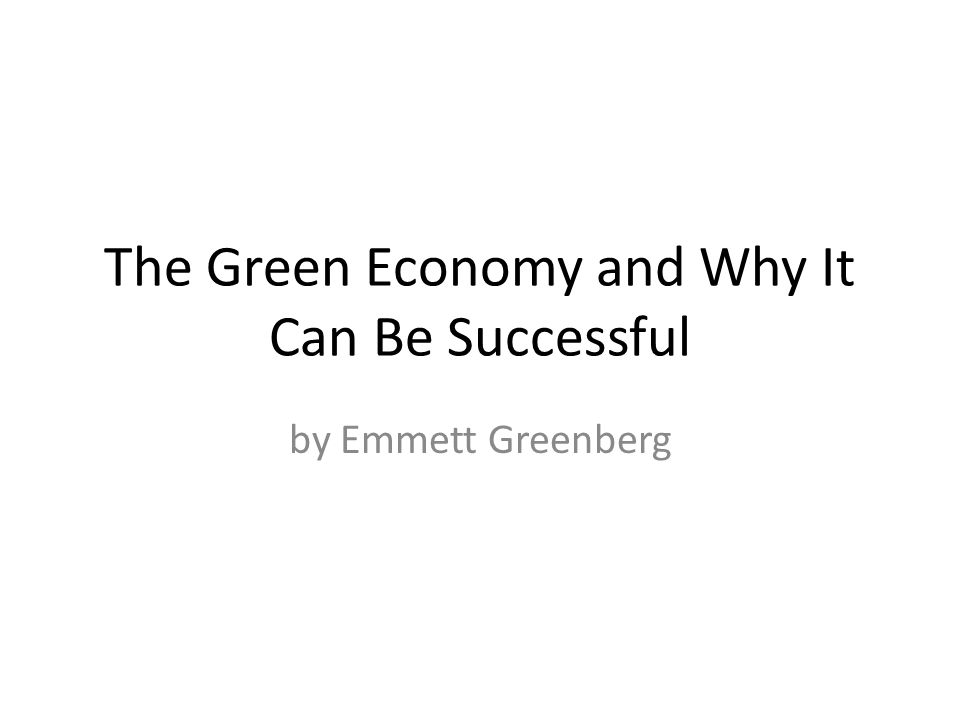 The Green Economy and Why It Can Be Successful by Emmett Greenberg