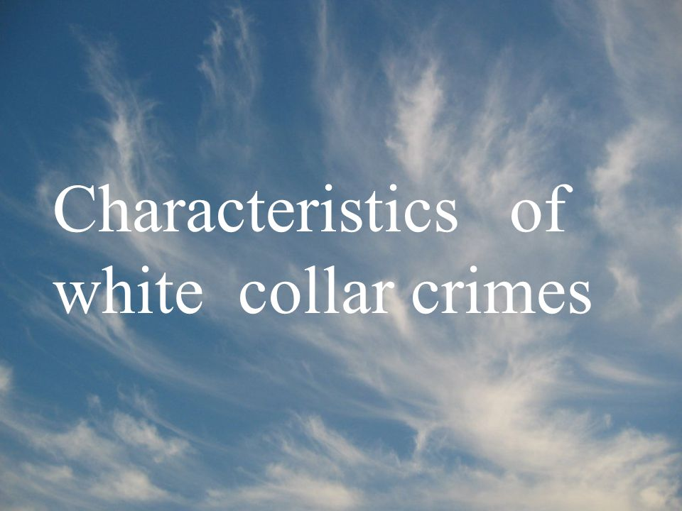 Characteristics of white collar crimes