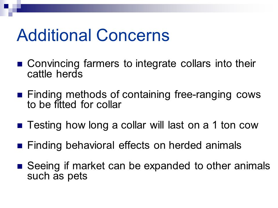 Additional Concerns Convincing farmers to integrate collars into their cattle herds Finding methods of containing free-ranging cows to be fitted for c