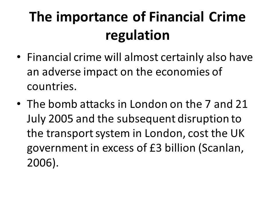 The importance of Financial Crime regulation Financial crime will almost certainly also have an adverse impact on the economies of countries.