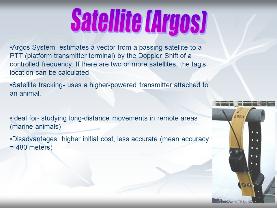 Argos System- estimates a vector from a passing satellite to a PTT (platform transmitter terminal) by the Doppler Shift of a controlled frequency.
