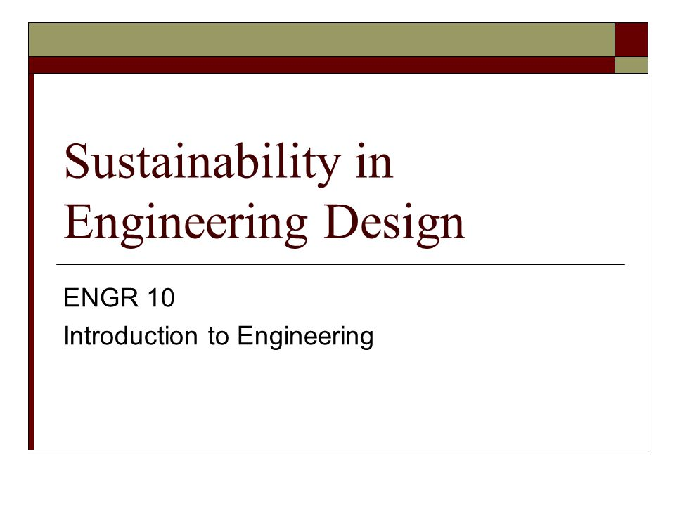 Sustainability in Engineering Design ENGR 10 Introduction to Engineering