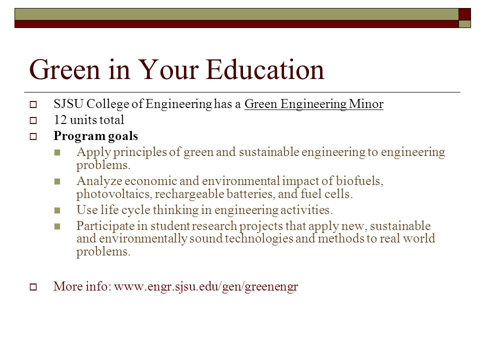 Green in Your Education  SJSU College of Engineering has a Green Engineering Minor  12 units total  Program goals Apply principles of green and sus