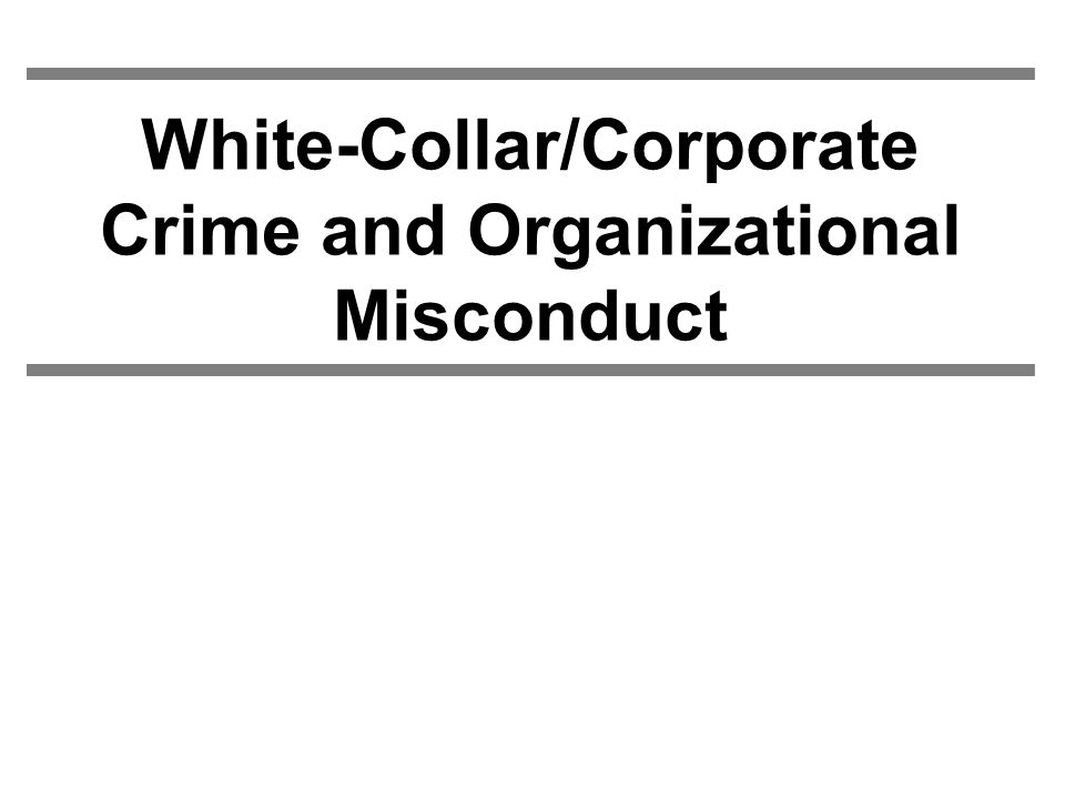 White-Collar/Corporate Crime and Organizational Misconduct