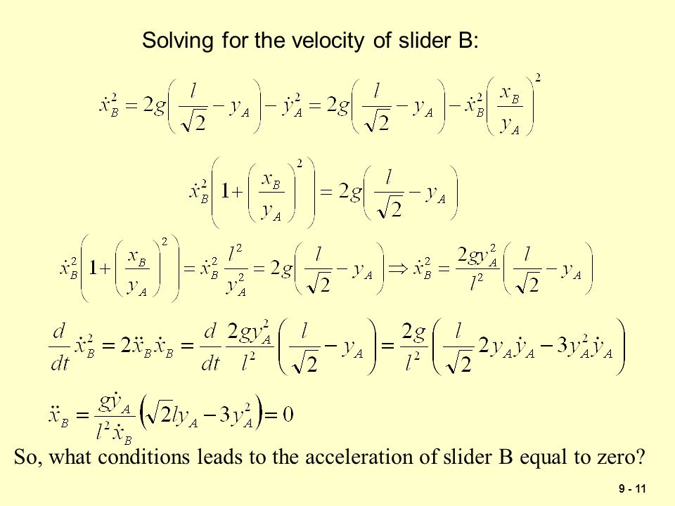 9 - 11 Solving for the velocity of slider B: So, what conditions leads to the acceleration of slider B equal to zero?
