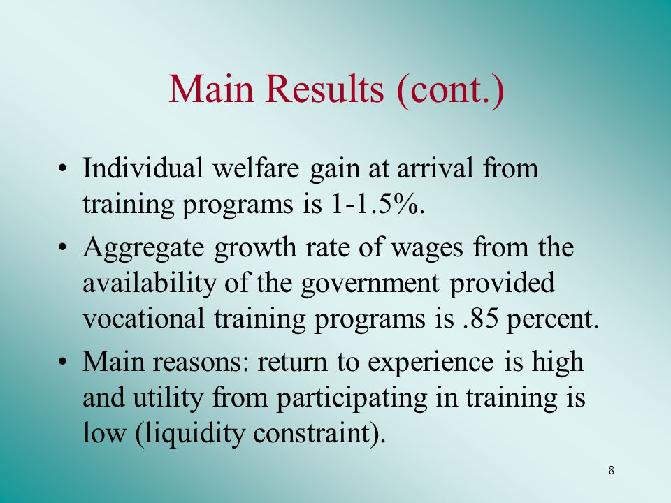8 Main Results (cont.) Individual welfare gain at arrival from training programs is 1-1.5%.