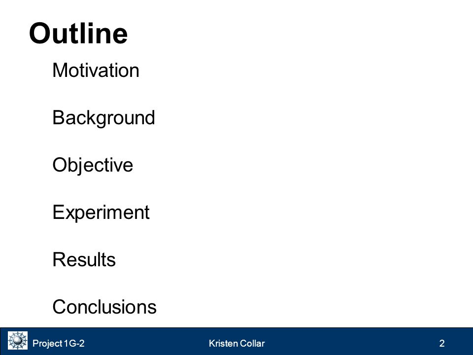 Project 1G-2Kristen Collar 2 Motivation Background Objective Experiment Results Conclusions Outline