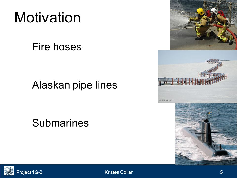 Project 1G-2Kristen Collar 5 Motivation Fire hoses Alaskan pipe lines Submarines