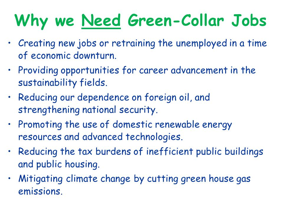 Why we Need Green-Collar Jobs Creating new jobs or retraining the unemployed in a time of economic downturn.