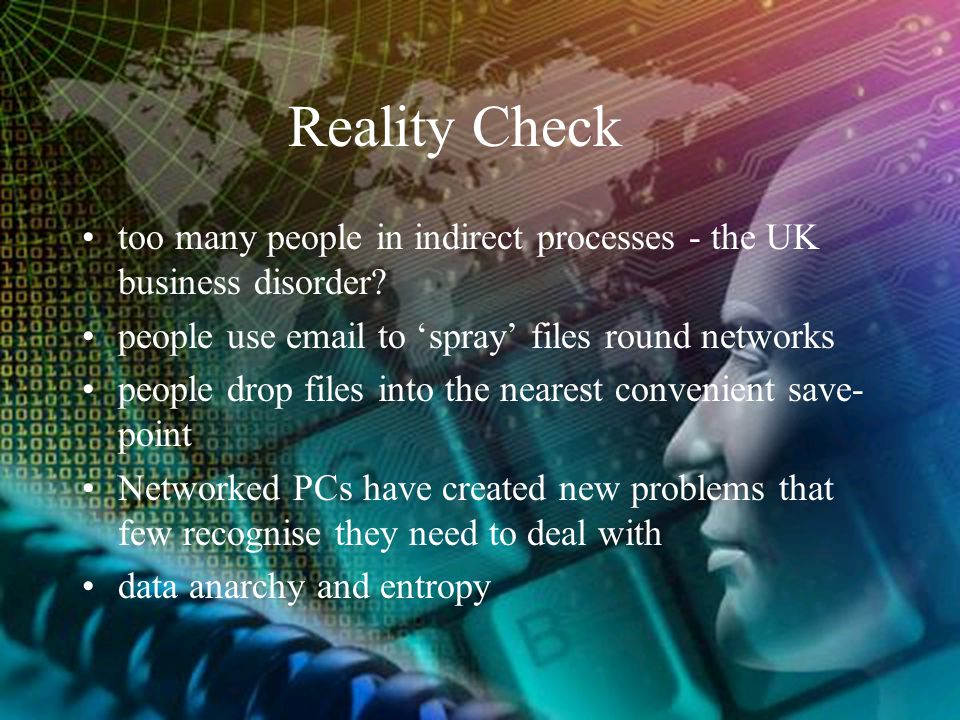 Reality Check too many people in indirect processes - the UK business disorder? people use email to 'spray' files round networks people drop files int