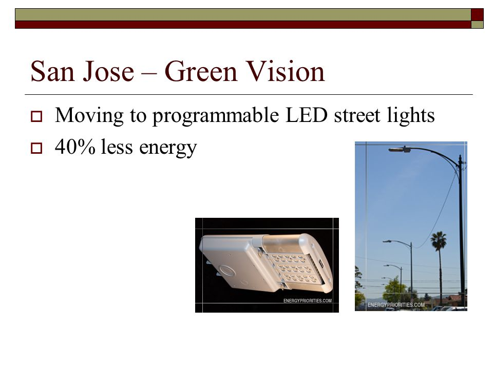 San Jose – Green Vision  Moving to programmable LED street lights  40% less energy