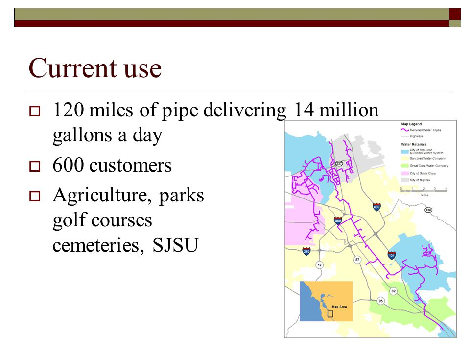 Current use  120 miles of pipe delivering 14 million gallons a day  600 customers  Agriculture, parks golf courses cemeteries, SJSU