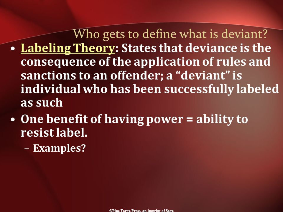 Who gets to define what is deviant.