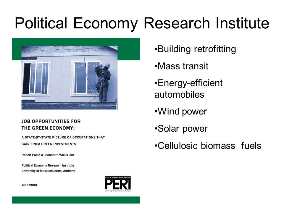 Political Economy Research Institute Building retrofitting Mass transit Energy-efficient automobiles Wind power Solar power Cellulosic biomass fuels