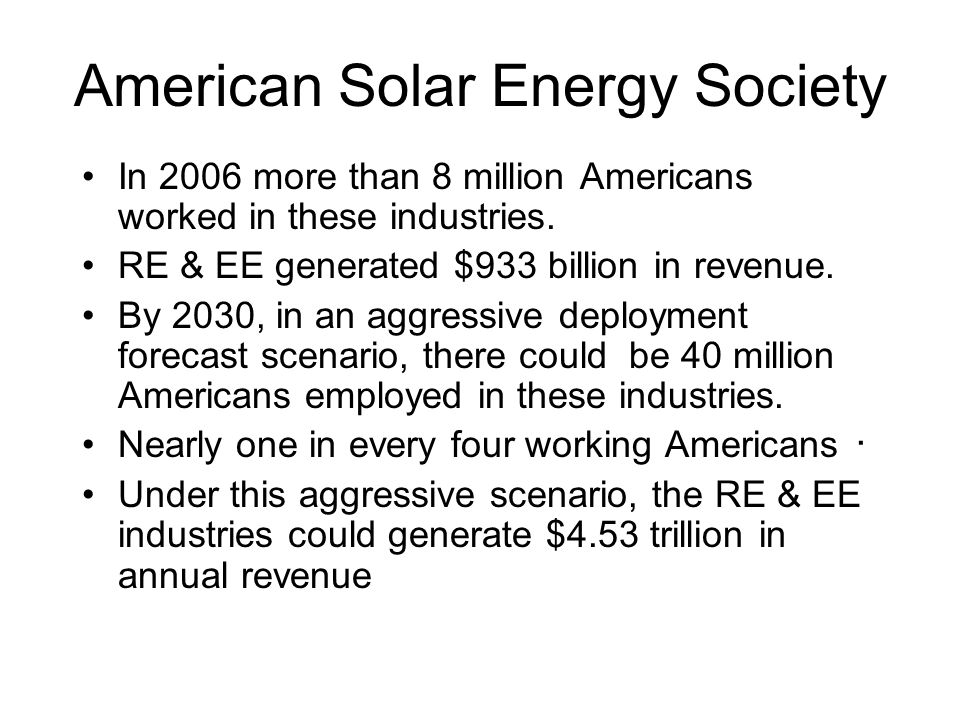 American Solar Energy Society In 2006 more than 8 million Americans worked in these industries.