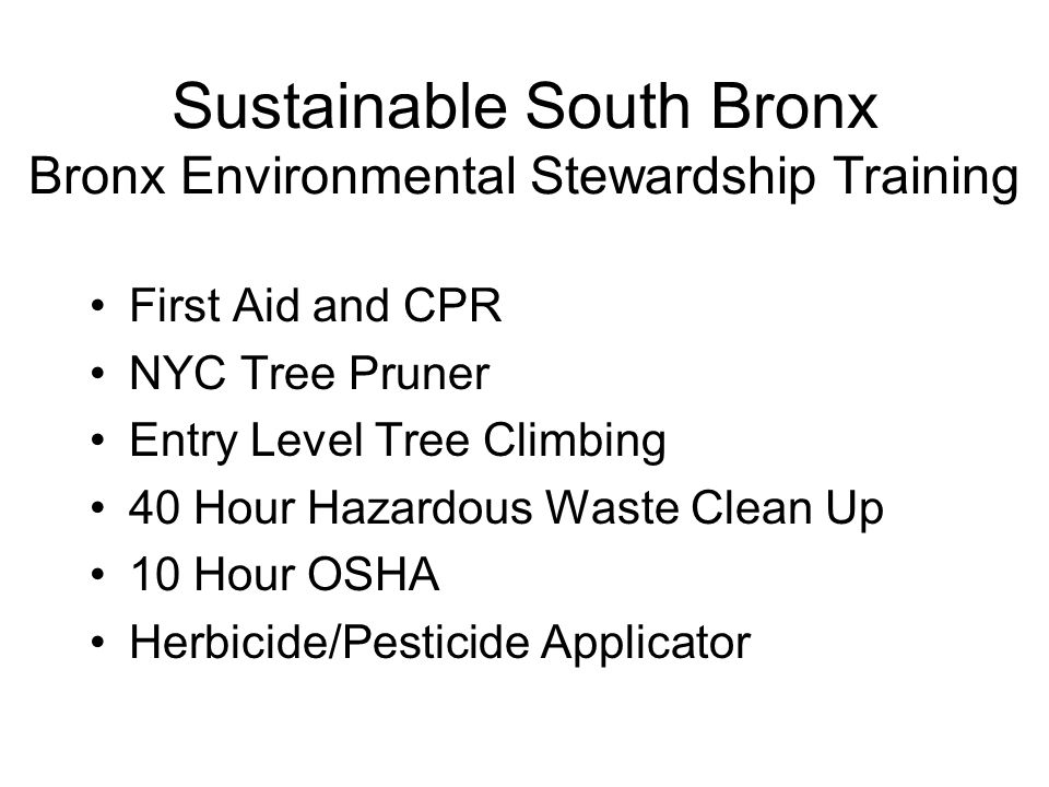 First Aid and CPR NYC Tree Pruner Entry Level Tree Climbing 40 Hour Hazardous Waste Clean Up 10 Hour OSHA Herbicide/Pesticide Applicator Sustainable South Bronx Bronx Environmental Stewardship Training