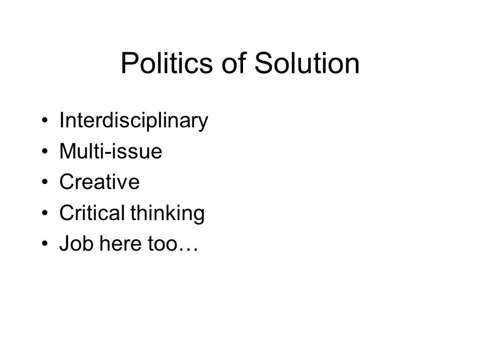 Politics of Solution Interdisciplinary Multi-issue Creative Critical thinking Job here too…